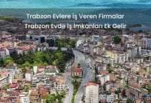 Trabzon Evlere İş Veren Firmalar Evde İş İmkanı