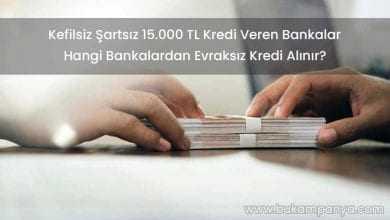 Kefilsiz Şartsız 15.000 TL Kredi Veren Bankalar (ACİL KREDİ)