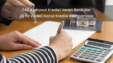 240 Ay Konut Kredisi Veren Bankalar [20 YIL VADELİ]