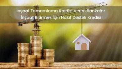 İnşaat Tamamlama Kredisi Veren Bankalar (NAKİT DESTEK)
