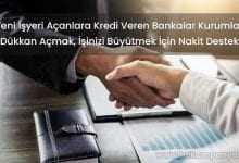 Yeni İşyeri Açanlara Kredi Veren Bankalar (NAKİT DESTEKLİ)