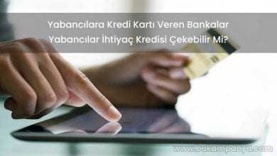 Yabancılara Kredi Kartı İhtiyaç Kredisi Veren Bankalar 2019