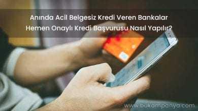 Anında Acil Belgesiz Kredi Veren Bankalar 2019 [ONAYLI]