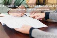 Çalışmayan Ev Hanımlarına Kredi Veren Bankalar 2019 [Onaylı]
