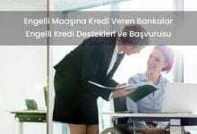 Engelli Maaşına Kredi Veren Bankalar 2019