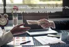 Kredi Borcumu Erken Ödersem Ne Kadar İndirim Olur?